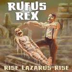 Rufus Rex - Rise Lazarus Rise