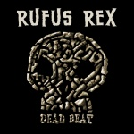 Rufus Rex - Dead Beat (Limited Edition Slip Cover Artwork)