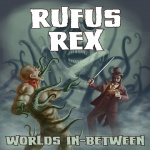 Rufus Rex - Worlds In-Between