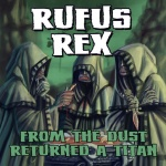Rufus Rex - From The Dust Returned A Titan